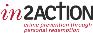 in2Action Crime Prevention through personal redemption and transitional support